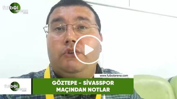 'Göztepe - Sivasspor maçından notlar