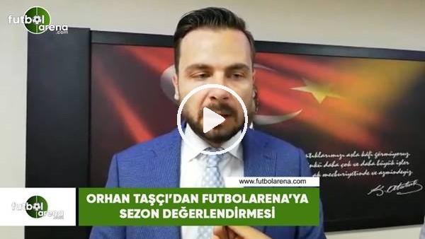 'Orhan Taşçı'dan FutbolArena sezon değerlenidrmesi