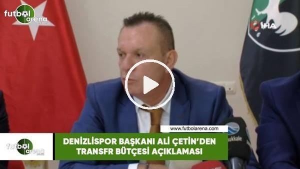 'Denizlispor Başkanı Ali Çetin'den transfer bütçesi açıklaması