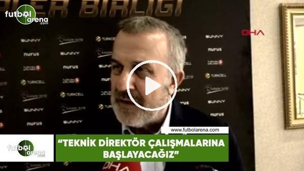 """'Ahmet Ürkmezgil: """"Teknik direktör çalışmalarına başlayacağız"""""""