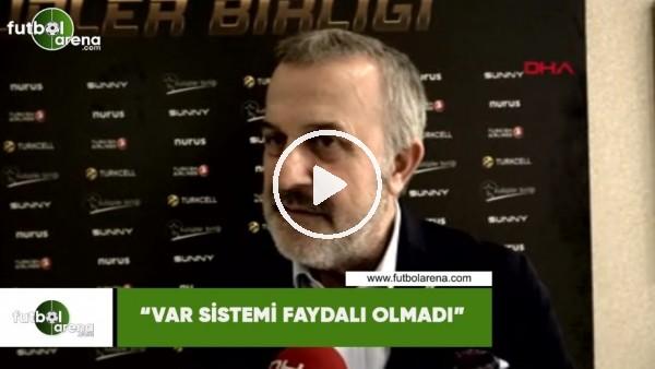 """'Ahmet Ürkmezgil: """"VAR sistemi faydalı olmadı"""""""