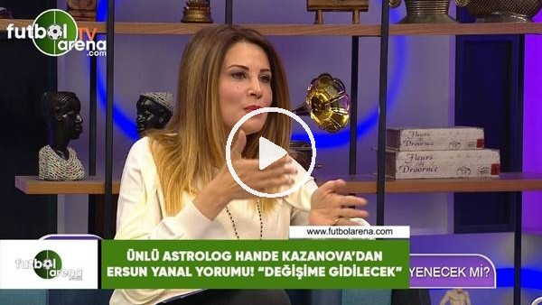 """Ünlü astroloh Hande Kazanova'dan Ersun Yanal yorumu! """"Değişime gidilecek"""""""