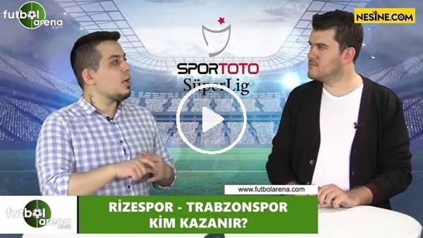 'Çaykur Rizespor - Trabzonspor maçını kim kazanır?