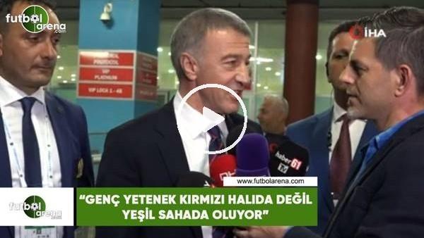 """Ahmet Ağaoğlu: """"Genç yetenek kırmızı halıda değil yeşil sahada oluyor"""""""