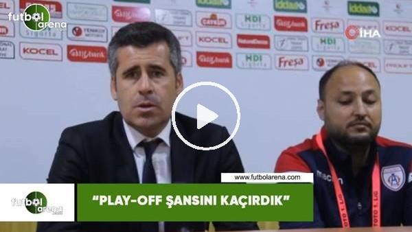 """'Hüseyin Eroğlu: """"Play-Off şansını kaçırdık"""""""