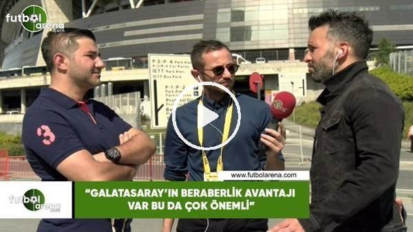 """'Memed Toygar: """"Galatasaray'ın beraberlik avantajı var bu da çok önemli"""""""