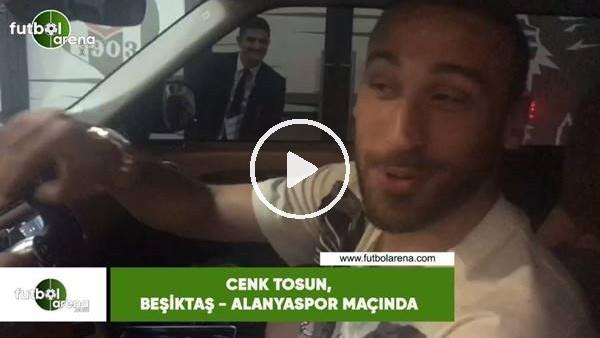 Cenk Tosun, Beşiktaş - Alanyaspor maçında
