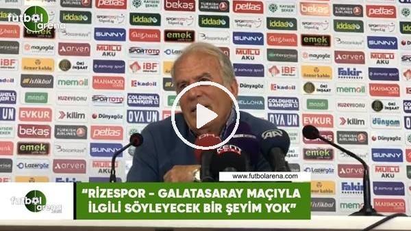 """'Mustafa Denizli: """"Rizespor- Galatasaray maçıyla ilgili söyleyecek bir şeyim yok"""""""