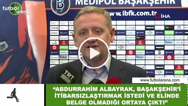 """'Göksel Gümüşdağ: """"Abdurrahim Albayrak, Başakşehir'i itibarsızlaştırmak istedi"""""""