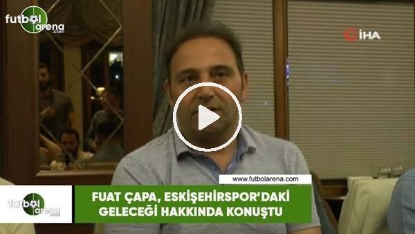 'Fuat Çapa, Eskişehirspor'daki geleceği hakkında konuştu