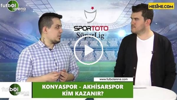 'Konyaspor - Akhisarspor maçını kim kazanır?