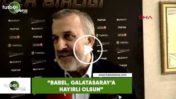 "'Ahmet Ürkmezgil: ""Babel, Galatasaray'a hayırlı olsun"""