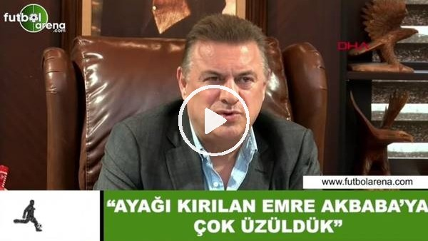 """'Hasan Kartal: """"Ayağı kırılan Emre Akbaba'ya çok üzüldük"""""""