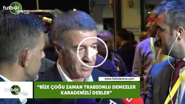 """Ahmet Ağaoğlu: """"Bize çoğu zaman Trabzolu demezler Karadenizli derler"""""""