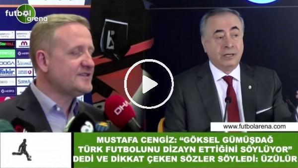 """Mustafa Cengiz: """"Göksel Gümüşdağ, Türk futbolunu dizayn ettiği söylüyor"""" dedi ve dikkat çeken sözler söyledi"""