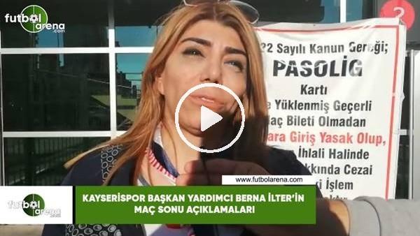 'Kayserispor Başkan Yardımcısı Berna İlter'in maç sonu açıklamaları