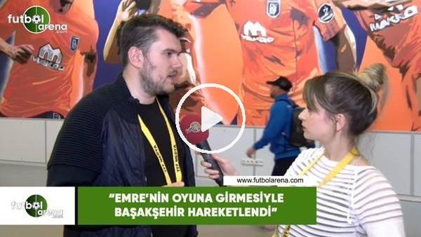 """'Sinan Yılmaz: """"Emre'nin oyuna girmesiyle Başakşehir hareketlendi"""""""