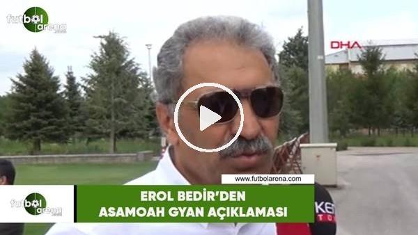 'Erol Bedir'den Asamoah Gyan açıklaması