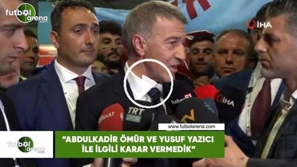 """'Ahmet Ağaoğlu: """"Abdükadir Ömür ve Yusuf Yazıcı ilgili karar vermedik"""""""