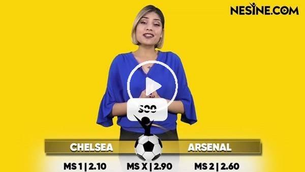 'Chelsea - Arsenal TEK MAÇ Nesine'de!