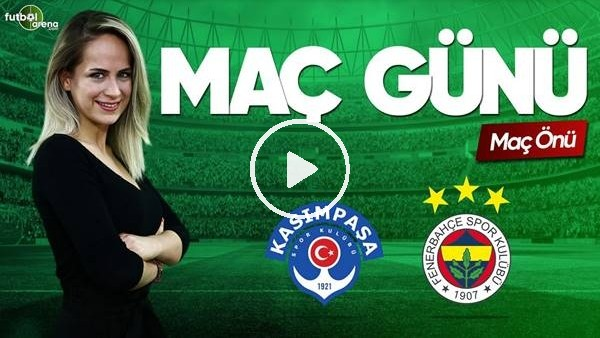 MAÇ GÜNÜ | Kasımpaşa-Fenerbahçe (4.5.2019) (Maç önü)