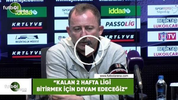 """'Sergen Yalçın: """"Kalan 2 haftada ligi bitirmek için devam edeceğiz"""""""