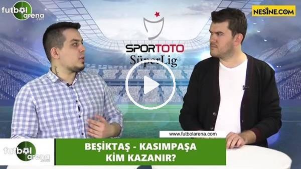 'Beşiktaş - Kasımpaşa maçını kim kazanır?