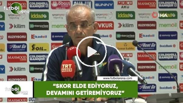 """'Ercan Kahyaoğlu: """"Skor elde ediyoruz, devamını getiremiyoruz"""""""