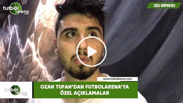 Ozan Tufan'dan FutbolArena'ya özel açıklamalar