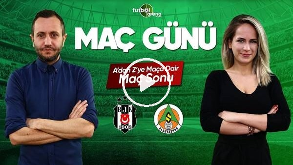 MAÇ GÜNÜ   Beşiktaş-Aytemiz Alanyaspor (13.5.2019) (Maç sonu)