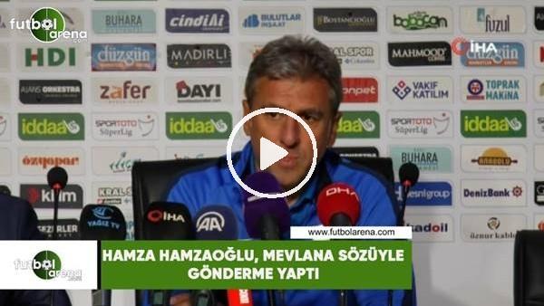 'Hamza Hamzaoğlu, Mevlana sözüyle gönderme yaptı