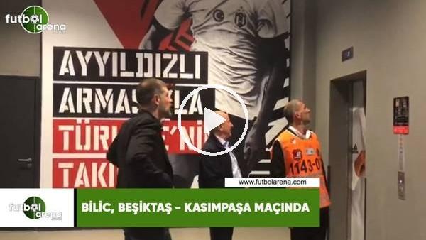'Bilic, Beşiktaş-Kasımpaşa maçında