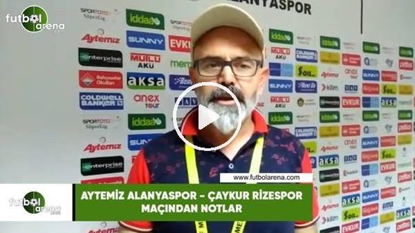 'Aytemiz Alanyaspor - Çaykur Rizespor maçından notlar