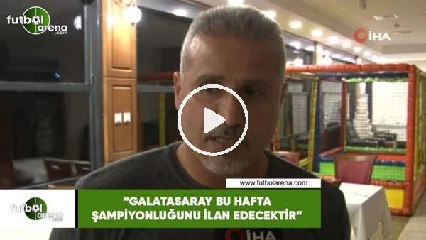 """'Mustafa Kocabey: """"Galatasaray bu hafta şampiyonluğunu ilan edecektir"""""""