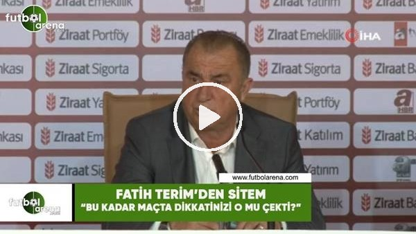 """'Fatih Terim'den sitem! """"Bu kadar maçta dikkatinizi o mu çekti?"""""""