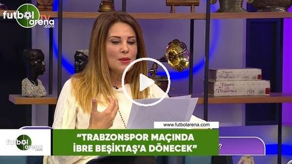 """Hande Kazanova: """"Trabzonspor maçında ibre Beşiktaş'a dönecek"""""""