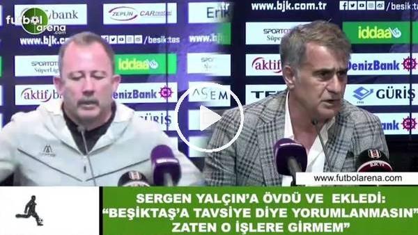 """'Şenol Güneş, Sergen Yalçın'ı övdü ve ekledi: """"Beşiktaş'a tavsiye diye yorumlanmasın, zaten o işlere girmem"""""""