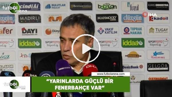 """'Ersun Yanal: """"Yarınlarda güçlü bir Fenerbahçe var"""""""
