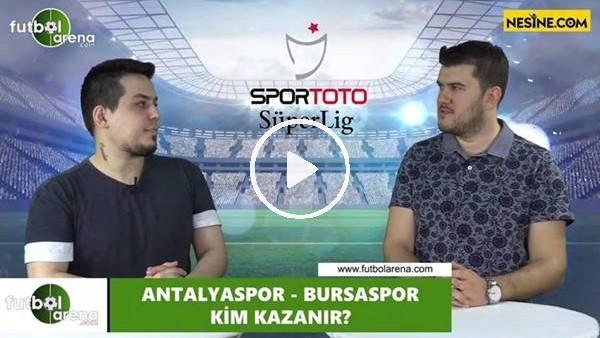 'Antalyaspor -Bursaspor  maçını kim kazarnır?