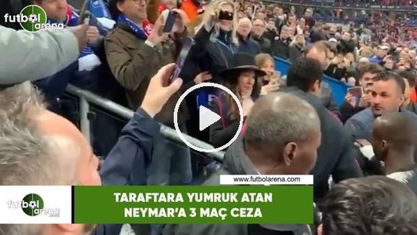 'Taraftara yumruk atan Neymar'a 3 maç ceza