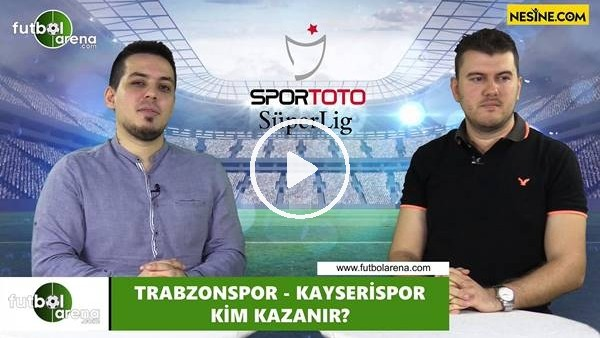 Trabzonspor - Kayserispor maçını kim kazarnır?
