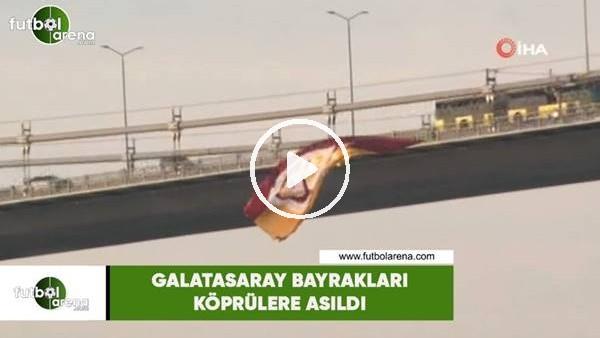 'Galatasaray bayrakları köprülere asıldı