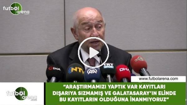 """'Nihat Özdemir: """"Galatasaray'ın elinde VAR kayıtları olduğuna inanmıyoruz"""""""