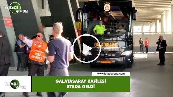 'Galatasaray kafilesi stada geldi