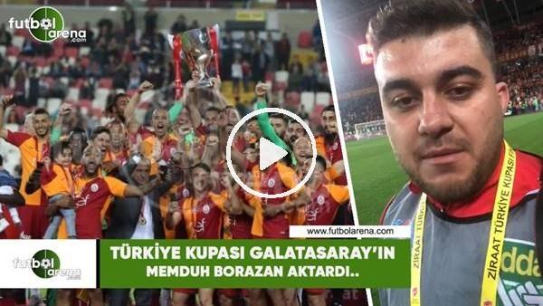 Türkiye Kupası Galatasaray'ın! Memduh Borazan aktardı...