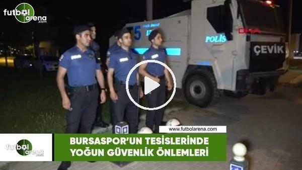 'Bursaspor'un tesislerinde yoğun güvenlik önlemleri