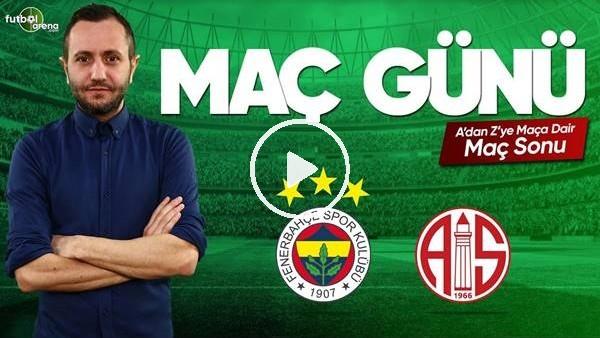 'MAÇ GÜNÜ | Fenerbahçe-Antalyaspor (26.5.2019) (Maç sonu)