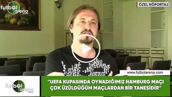 """Ayhan Akman: """"UEFA Kupasıda oynadığımız Hamburg maçı çok üzüldüğüm maçlardan bir tanesidir"""""""