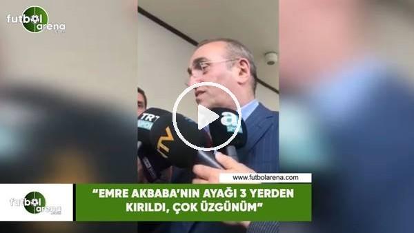 """Abdurrahim Albayrak: """"Emre Akbaba'nın ayağı 3 yerden kırıldı, çok üzgünüm"""""""