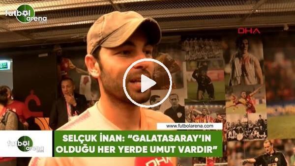 """'Selçuk İnan: """"Galatasaray'ın olduğu her yerde umut vardır"""""""
